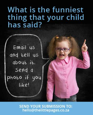 What is the funniest thing that your child has said?